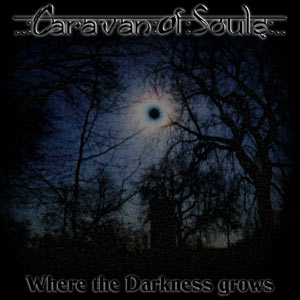 Caravan of Souls - Where the Darkness grows